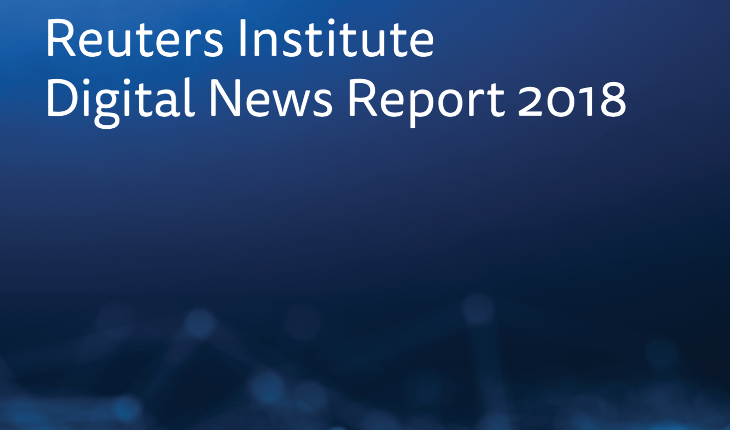 Digital News Report 2018: traffic from — and trust in — social media on the decline